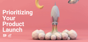 prioritizing your product launch